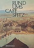 Rund Ums Café Spitz : Vom Alten Kleinbasler Richthaus Zum Hotel Merian Am Rhein, WANNER and LAUBER, 3034864981