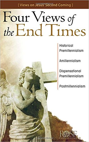 Four Views of the End Times pamphlet: Views on Jesus' Second Coming (The End Times Bible Prophecy And Promises)