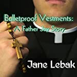 Bulletproof Vestments: A Father Jay Story | Jane Lebak