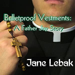 Bulletproof Vestments: A Father Jay Story Audiobook