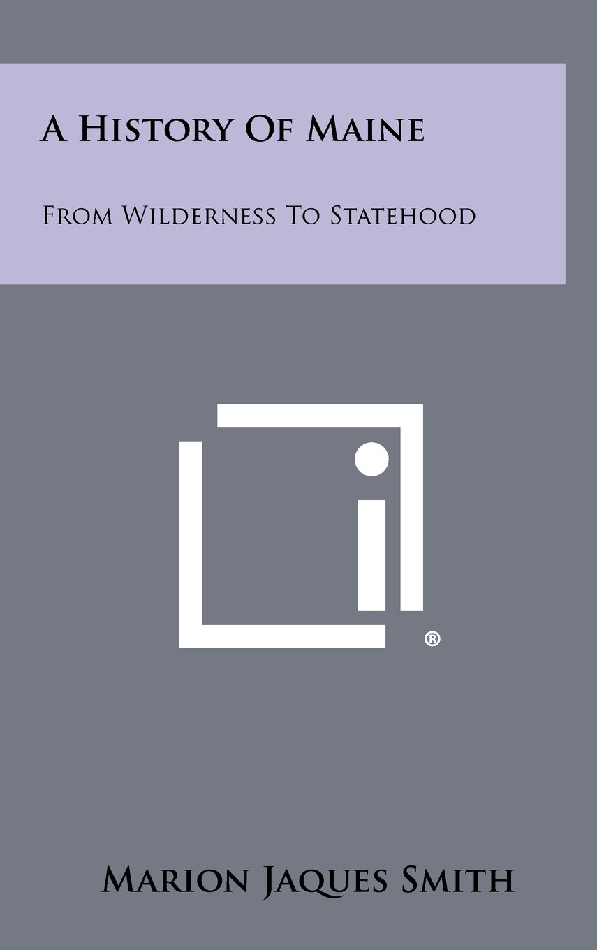 Read Online A History of Maine: From Wilderness to Statehood pdf epub