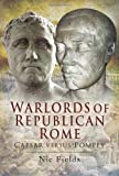 Warlords of Republican Rome: Caesar Against Pompey