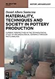 Materiality, Techniques and Society in Pottery Production : The Technological Study of Archaeological Ceramics Through Paste Analysis, Albero Santacreu, Daniel, 3110410192