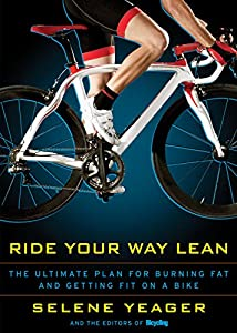 Ride Your Way Lean:The Ultimate Plan for Burning Fat and Getting Fit on a Bike