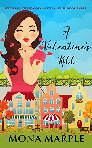 A Valentine's Kill: Waterfell Tweed Cozy Mystery Series: Book Three by [Marple, Mona]