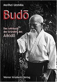 Budo: Das Lehrbuch des Gründers des Aikido