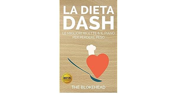 Amazon.com: La Dieta DASH: Le Migliori Ricette & il Piano per Perdere Peso (Italian Edition) eBook: The Blokehead, Italo Scandia: Kindle Store