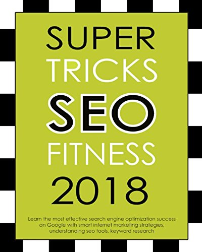 51czwWHQ6jL - Super Tricks SEO Fitness 2018:: : Learn the most effective search engine optimization success on Google with smart internet marketing strategies, understanding seo tools, keyword research