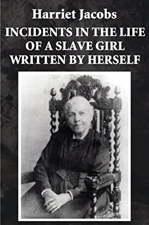 Who is Harriet Jacobs in Incidents in the Life of a Slave Girl?