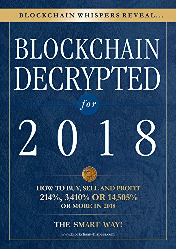Blockchain Decrypted for 2018 – How To Profit With Crypto Currencies, Bitcoin, Coins And Altcoins This Year
