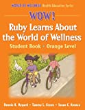 img - for WOW! Ruby Learns About the World of Wellness-Orange Level-Hardback: Student Book (World of Wellness Health Education Series) book / textbook / text book