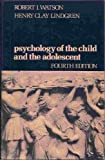 Psychology of the Child and the Adolescent, Robert I. Watson and Henry Clay Lindgren, 002424600X