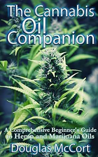 The Cannabis Oil Companion: A Comprehensive Beginner's Guide to Hemp and Marijuana Oils