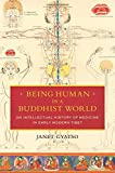 img - for Being Human in a Buddhist World: An Intellectual History of Medicine in Early Modern Tibet book / textbook / text book