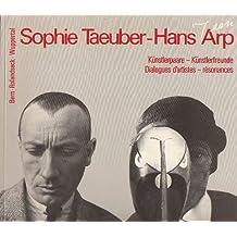 SOPHIE TAEUBER - HANS (JEAN) ARP: KUNSTLERPAARE, KUNSTLERFREUNDE/DIALOGUES D'ARTISTES, RESONANCES / Sophie Taeuber - Hans (Jean) Arp: Artist Couple, Artist Friends/artists' Dialogues, Resonances