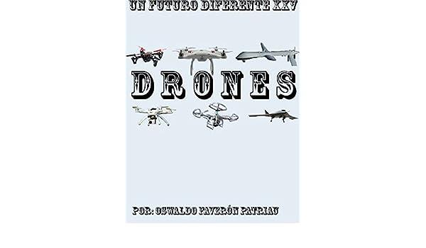 Amazon.com: Drones (Un Futuro Diferente nº 25) (Spanish Edition) eBook: Oswaldo Enrique Faverón Patriau: Kindle Store