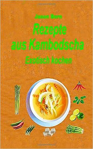 Rezepte aus Kambodscha: Exotisch kochen