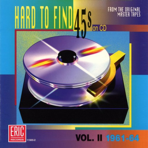 Hard To Find 45s On CD, Volume 2: 1961-1964 by Eric