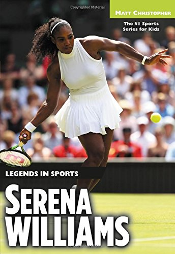 Serena Williams: Legends in Sports (Matt Christopher Legends in Sports)