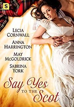 Say Yes to the Scot: A Highland Wedding Box Set by [McGoldrick, May, York, Sabrina, Cornwall, Lecia, Harrington, Anna]