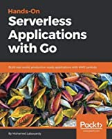 Hands-On Serverless Applications with Go Front Cover