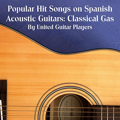 Classic Spanish Guitar - Popular Hit Songs on Spanish Acoustic Guitars: Classical Gas