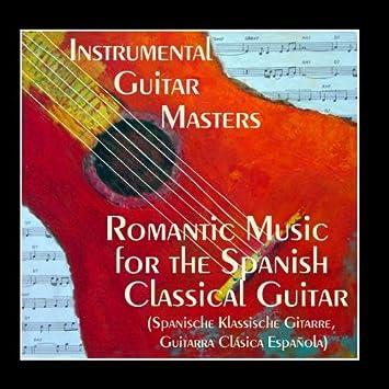 Romantic Music for The Spanish Classical Guitar Spanische Klassische  Gitarre, Guitarra Clásica Española