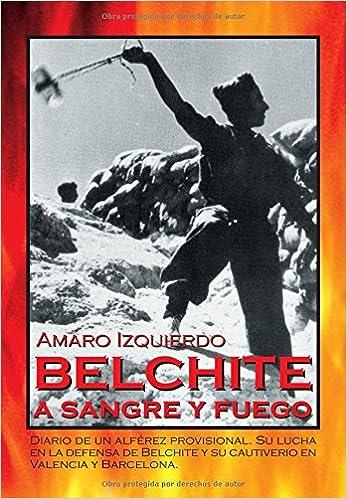 Belchite a Sangre y Fuego (Spanish Edition): Amaro Izquierdo: 9788470021442: Amazon.com: Books