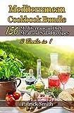 Mediterranean Cookbook Bundle: 150 Mediterranean Diet Meal and Salad Recipes (Mediterranean Diet, Mediterranean Recipes, European Food, Low Cholesterol 4)