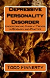 Depressive Personality Disorder : Understanding Current Trends in Research and Practice, Finnerty, Todd, 0981995500