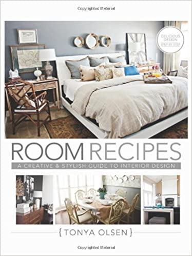 Room Recipes A Creative And Stylish Guide To Interior Design Tonya Olsen 9781462112562 Amazon Books