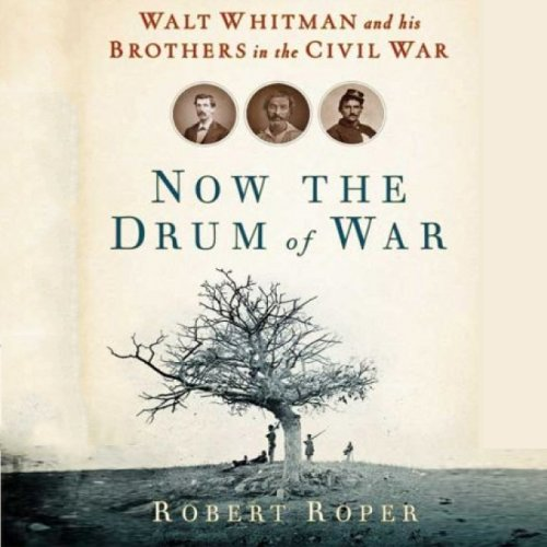- Now the Drum of War: Walt Whitman and His Brothers in the Civil War