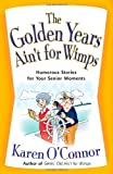 The Golden Years Ain't for Wimps, Karen O'Connor, 0736922474
