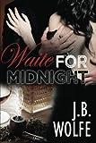 Waite for Midnight, J. B. Wolfe, 1612357075