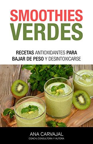 Smoothies verdes: Recetas antioxidantes para bajar de peso y desintoxicarse (Spanish Edition) by