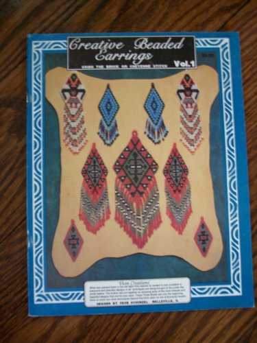 Creative Beaded Earrings Using the Brick or Cheyenne Stitch, Vol.1 (Earring Beaded Patterns)