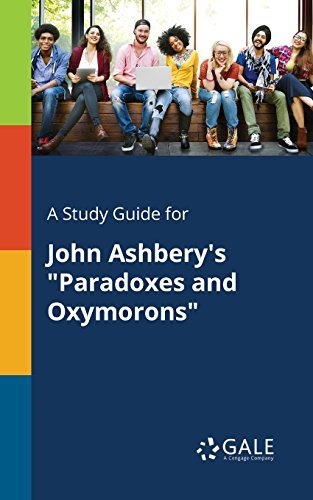 """A Study Guide for John Ashbery's """"Paradoxes and Oxymorons"""" (Poetry for Students)"""