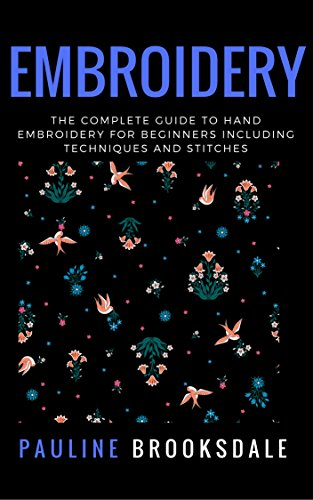 Embroidery: The Complete Guide to Hand Embroidery for Beginners Including Techniques and Stitches (Embroidery, Paracord, Macrame) ()