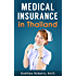 Medical Insurance in Thailand: Medical Insurance Guide: Affordable Health Care in Thailand (Thailand Retirement Book 3)