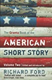 2: The Granta Book of the American Short Story: Volume Two