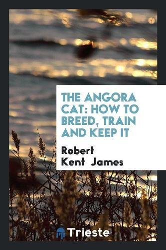 The Angora Cat: How to Breed, Train and Keep It pdf