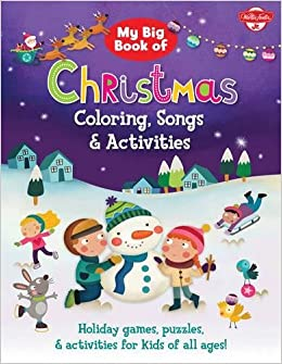 My Big Book Of Christmas Coloring Songs Activities Holiday Games Puzzles For Kids All Ages Walter Foster Jr Creative Team