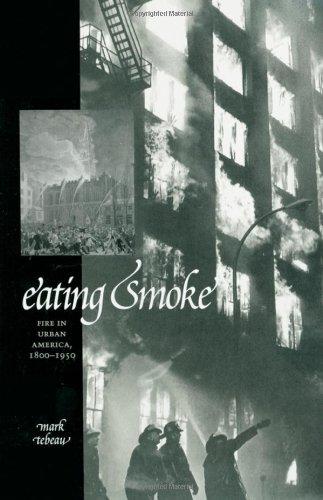 Download Eating Smoke: Fire in Urban America, 1800-1950 Pdf