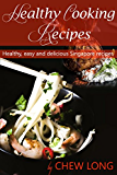 Healthy Cooking Recipes: Healthy, Easy and Delicious Singapore Recipes (35+ Recipes to Present Multi-Ethnic Culture of Singapore) (English Edition)