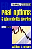 Real Options and Option-Embedded Securities, William T. Moore, 0471216593