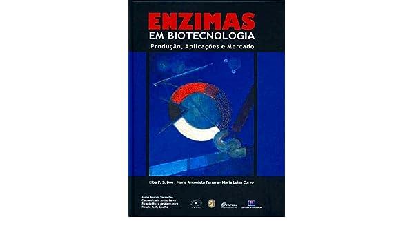 Enzimas em Biotecnologia:Producao, Aplicacoes e Mercado: Bon ...