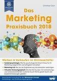 Das Marketing-Praxisbuch 2018: Werben & Verkaufen im Onlinezeitalter