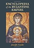 Encyclopedia of the Byzantine Empire, Jennifer Lawler, 0786415207