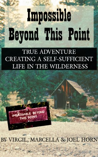 Impossible Beyond This Point: True Adventure Creating a Self-Sufficient Life in the Wilderness by [Horn, Joel, Horn, Virgil, Horn, Marcella]
