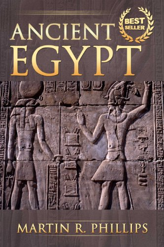 Ancient Egypt: Discover the Secrets of Ancient Egypt (Egyptian Mythology, Ancient Civilizations, Egyptian History, Kings, Pharaohs, Gods) (Ancient Civilizations and Mythology) by [Phillips, Martin R.]